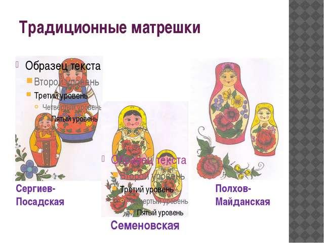 Традиционные матрешки Сергиев-Посадская Полхов- Майданская Семеновская