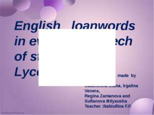 English loanwords in everyday speech of students in Lyceum №3 Research work m