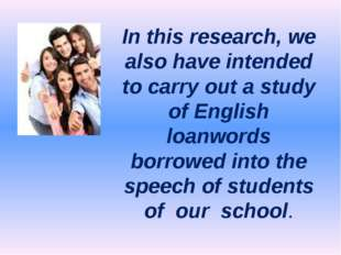 In this research, we also have intended to carry out a study of English loanw