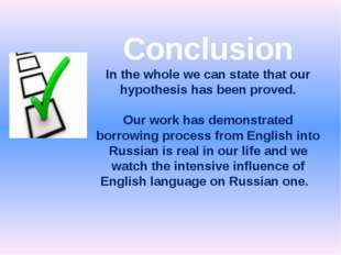 Conclusion In the whole we can state that our hypothesis has been proved. Our