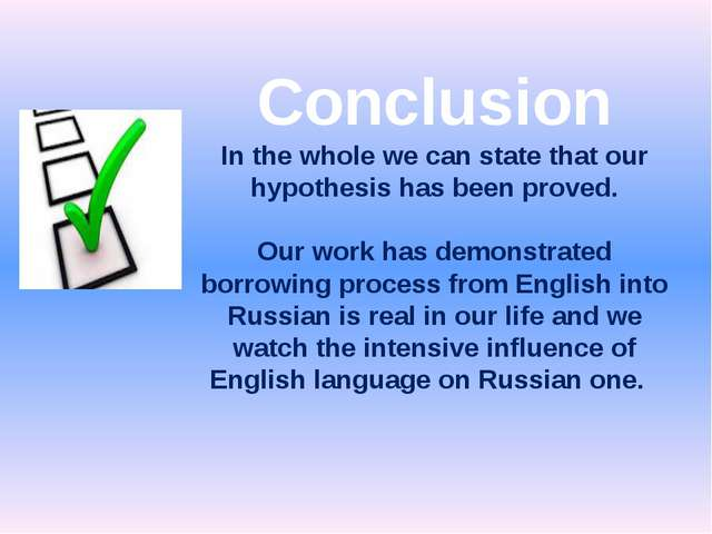 Conclusion In the whole we can state that our hypothesis has been proved. Our...