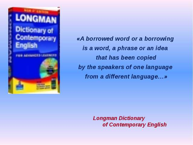 «A borrowed word or a borrowing is a word, a phrase or an idea that has been...