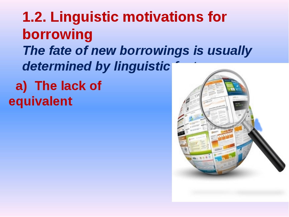 a) The lack of equivalent 1.2. Linguistic motivations for borrowing The fate...