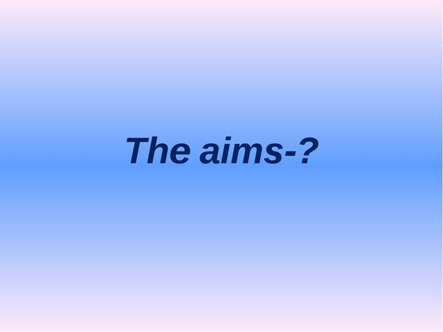 The aims-?