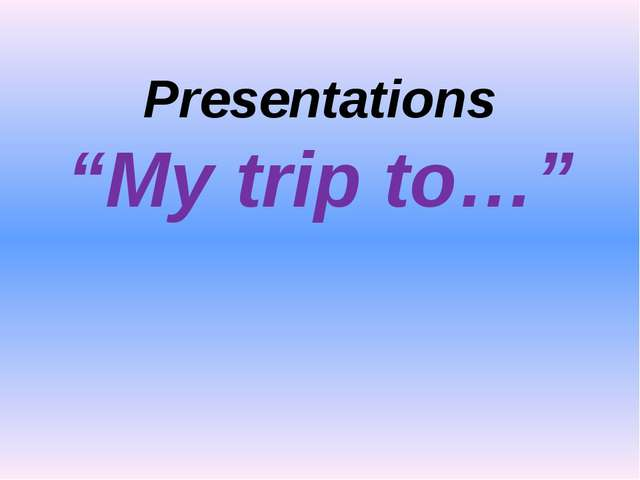 "Presentations ""My trip to…"""