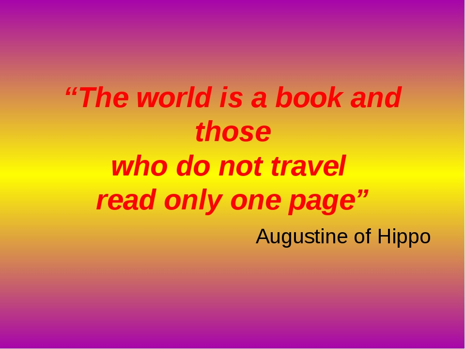 """The world is a book and those who do not travel read only one page"" Augustin..."