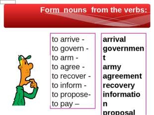 Form nouns from the verbs: to arrive - to govern - to arm - to agree - to rec