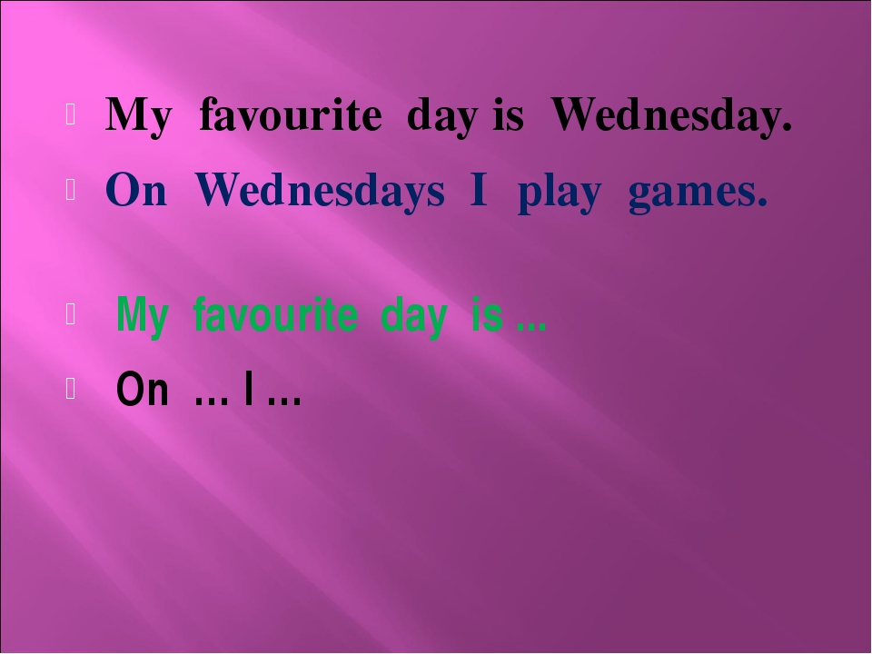My favourite day is Wednesday. On Wednesdays I play games. My favourite day...