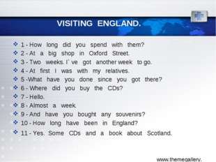 VISITING ENGLAND. 1 - How long did you spend with them? 2 - At a big shop in
