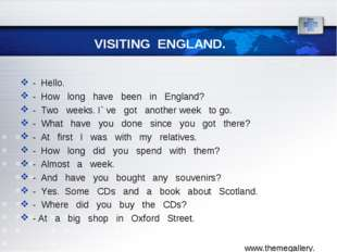 VISITING ENGLAND. - Hello. - How long have been in England? - Two weeks. I` v