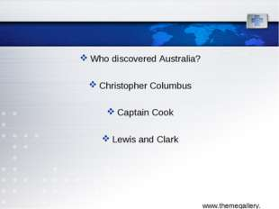 Who discovered Australia? Christopher Columbus Captain Cook Lewis and Clark