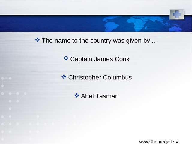 The name to the country was given by … Captain James Cook Christopher Columbu...