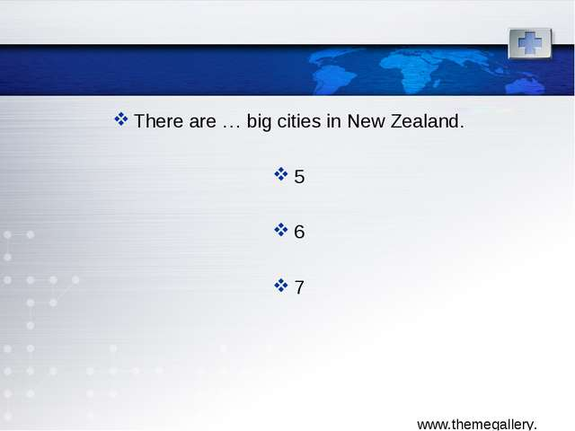 There are … big cities in New Zealand. 5 6 7