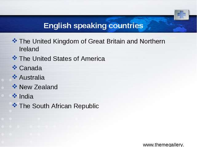 English speaking countries The United Kingdom of Great Britain and Northern I...