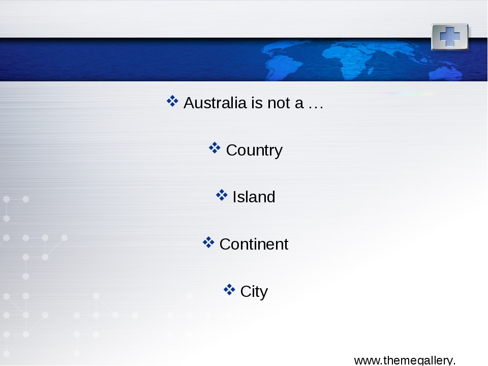 Australia is not a … Country Island Continent City