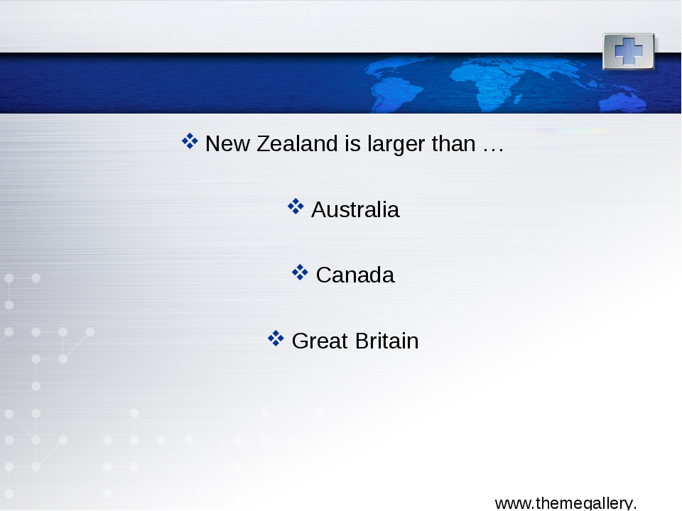 New Zealand is larger than … Australia Canada Great Britain
