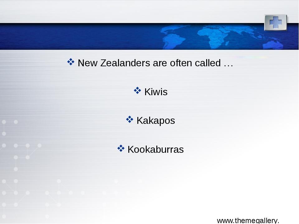 New Zealanders are often called … Kiwis Kakapos Kookaburras