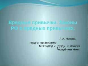 Вредные привычки. Законы РФ о вредных привычках. Л.А. Носова, педагог-организ