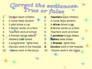 Doctors teach children. A nurse helps doctors. A pilot drives a car. A farmer