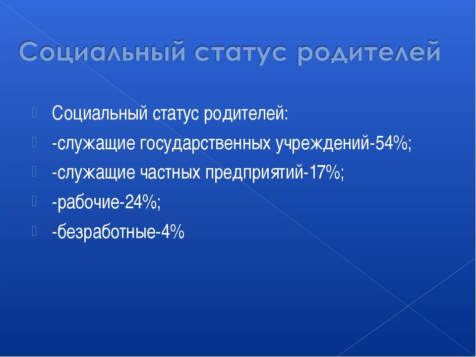 Социальный статус родителей: -служащие государственных учреждений-54%; -служа...