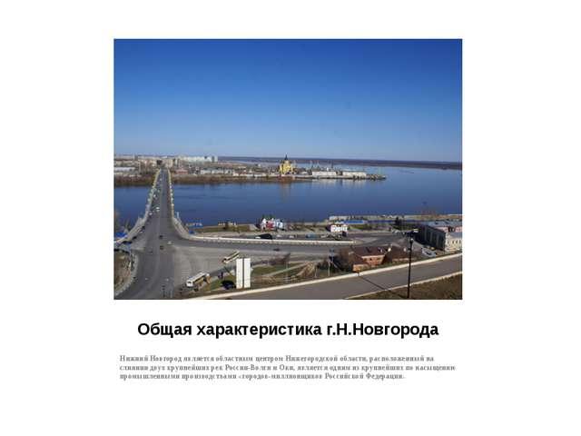 Общая характеристика г.Н.Новгорода Нижний Новгород является областным центром...
