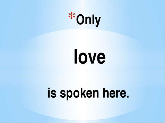 Only love is spoken here.
