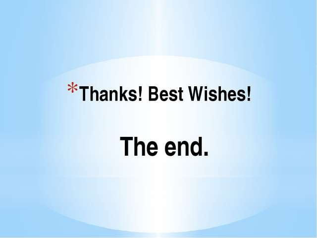 Thanks! Best Wishes! The end.