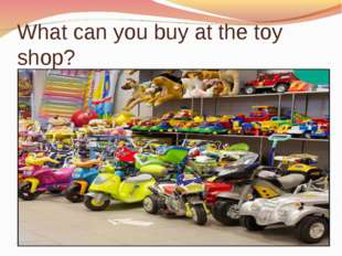 What can you buy at the toy shop?