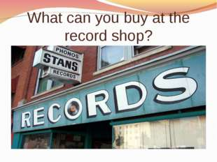 What can you buy at the record shop?