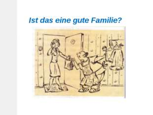 Ist das eine gute Familie?