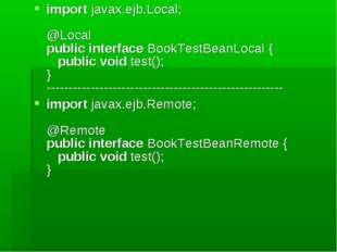 import javax.ejb.Local; @Local public interface BookTestBeanLocal { public vo