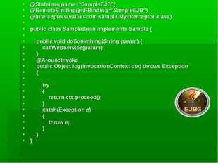 "@Stateless(name=""SampleEJB"") @RemoteBinding(jndiBinding=""SampleEJB"") @Interce"
