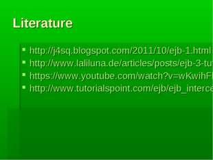 Literature http://j4sq.blogspot.com/2011/10/ejb-1.html http://www.laliluna.de