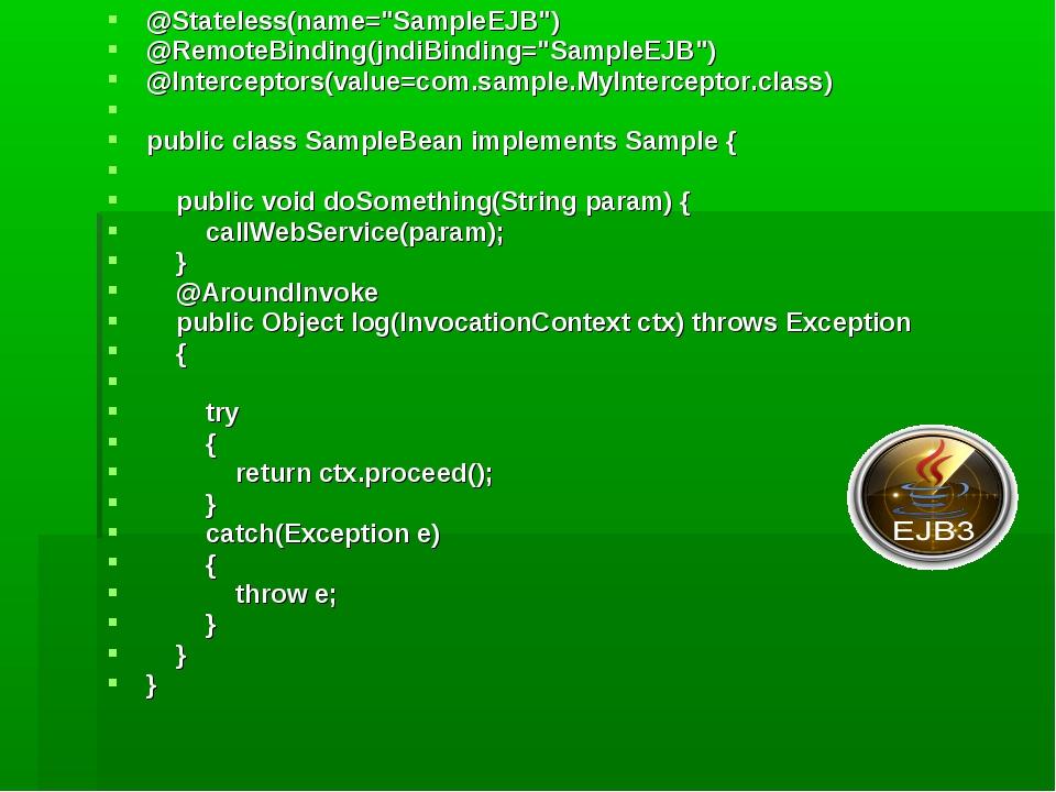"@Stateless(name=""SampleEJB"") @RemoteBinding(jndiBinding=""SampleEJB"") @Interce..."