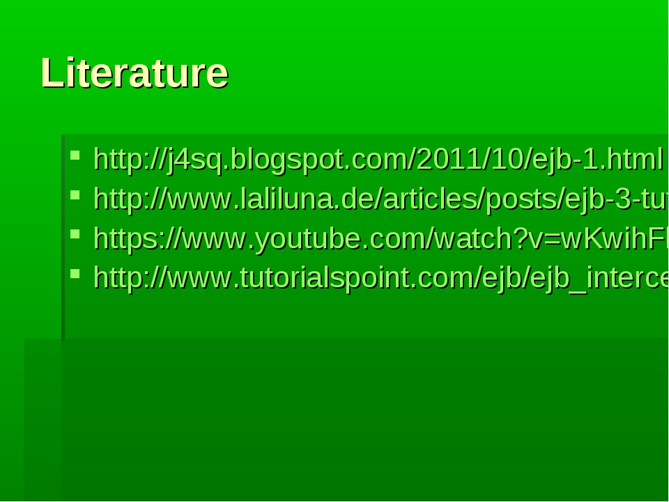 Literature http://j4sq.blogspot.com/2011/10/ejb-1.html http://www.laliluna.de...