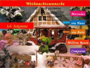 Weihnachtswunsche Ich bekomme ein Auto Mersedes ein Haus Million Rosen Compu