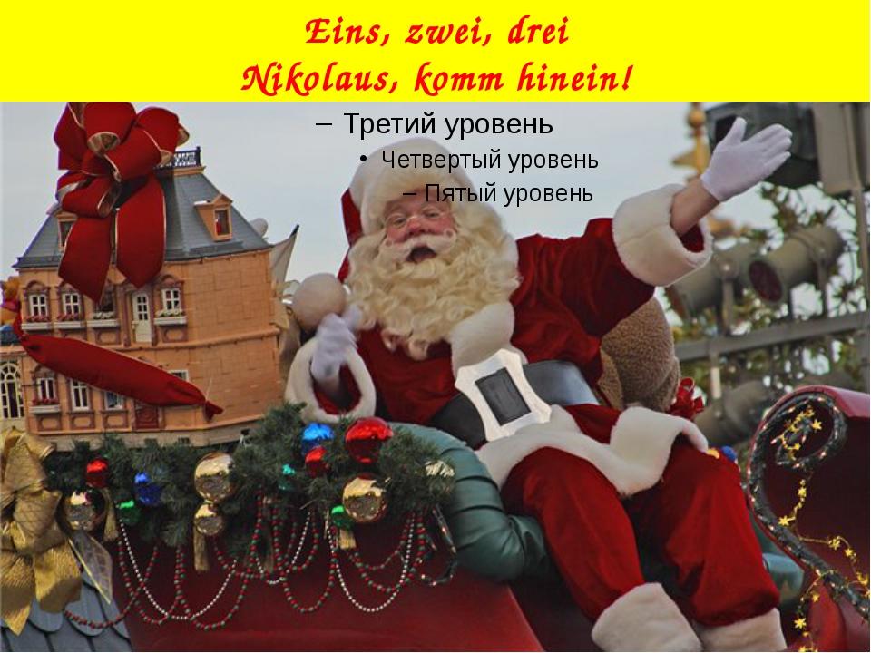 Eins, zwei, drei Nikolaus, komm hinein!
