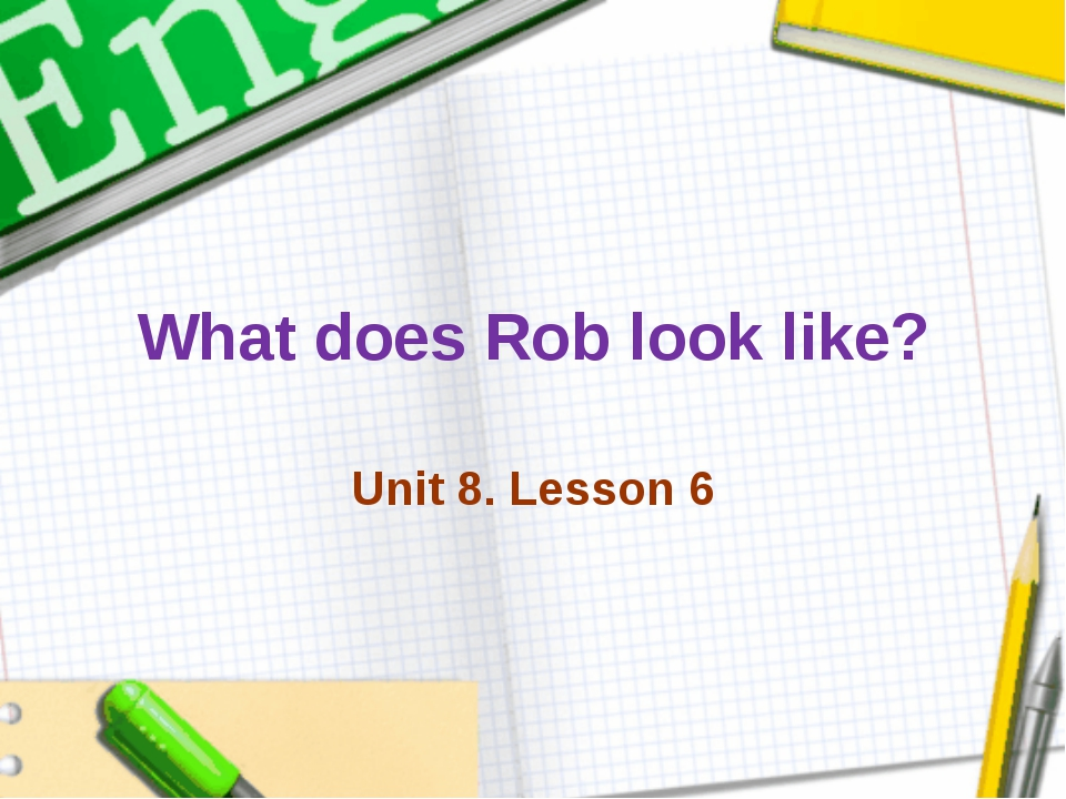 What does Rob look like? Unit 8. Lesson 6