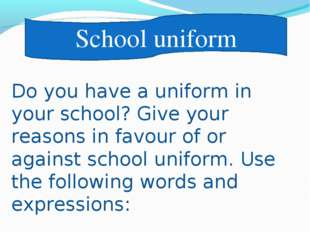 School uniform Do you have a uniform in your school? Give your reasons in fav