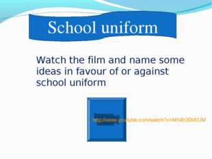 http://www.youtube.com/watch?v=Mh4h30kKfJM School uniform Watch the film and