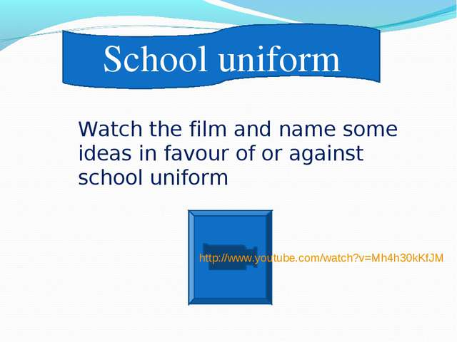 http://www.youtube.com/watch?v=Mh4h30kKfJM School uniform Watch the film and...