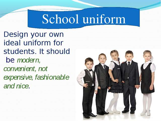Design your own ideal uniform for students. It should be modern, convenient,...
