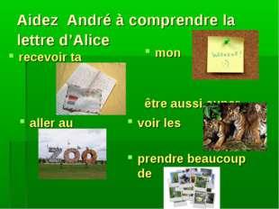 Aidez André à comprendre la lettre d'Alice recevoir ta mon être aussi super a