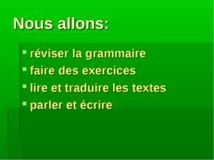 Nous allons: réviser la grammaire faire des exercices lire et traduire les te