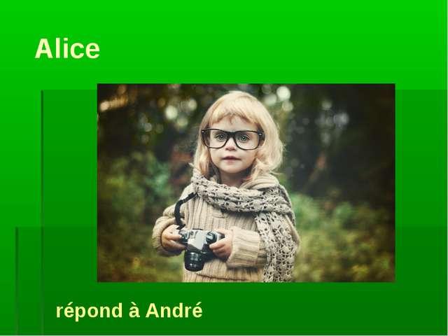 Alice répond à André