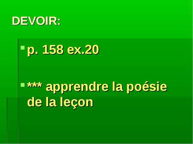 DEVOIR: p. 158 ex.20 *** apprendre la poésie de la leçon