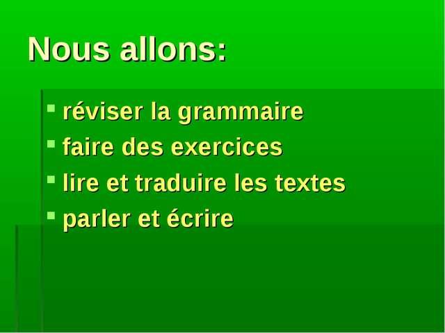 Nous allons: réviser la grammaire faire des exercices lire et traduire les te...