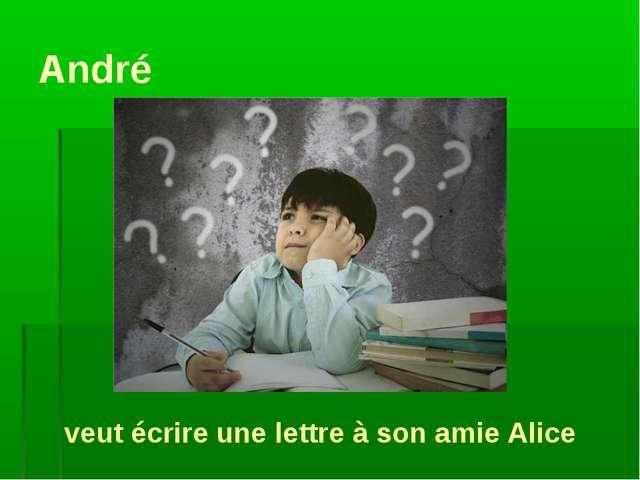 André veut écrire une lettre à son amie Alice