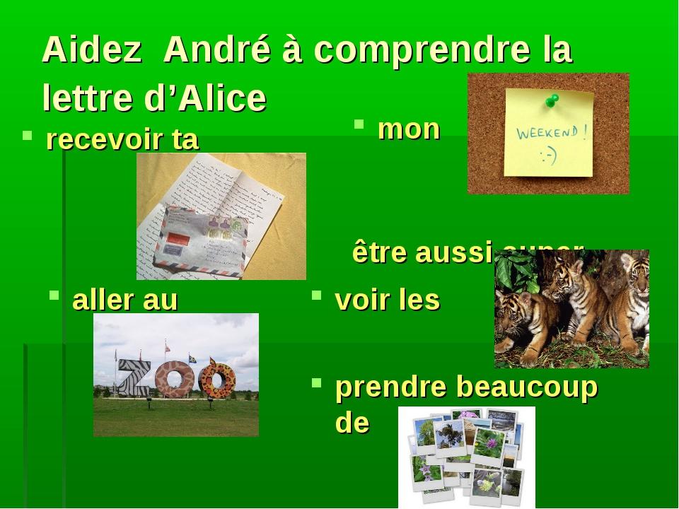 Aidez André à comprendre la lettre d'Alice recevoir ta mon être aussi super a...