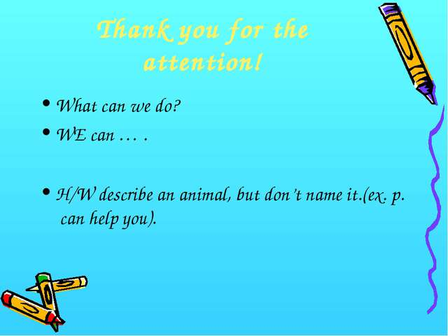 Thank you for the attention! What can we do? WE can … . H/W describe an anima...
